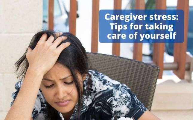 Caregiver stress: Tips for taking care of yourself