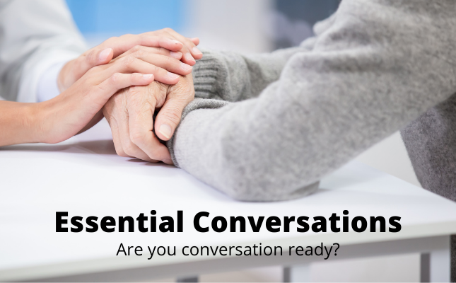 Conversation Ready:  Essential Conversations for End of Life Wishes