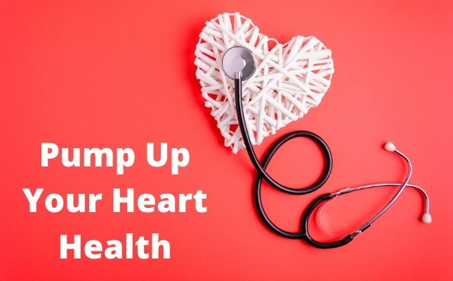 Pump Up your Heart Health