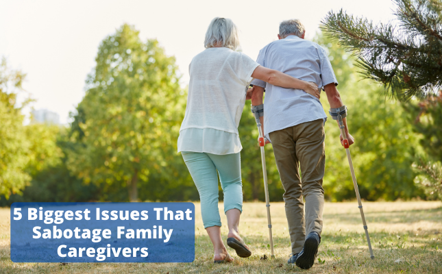 5 Biggest Issues That Sabotage Family Caregivers